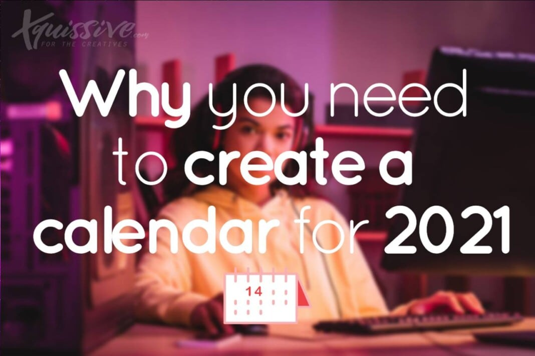 why you need to create a calendar for 2021