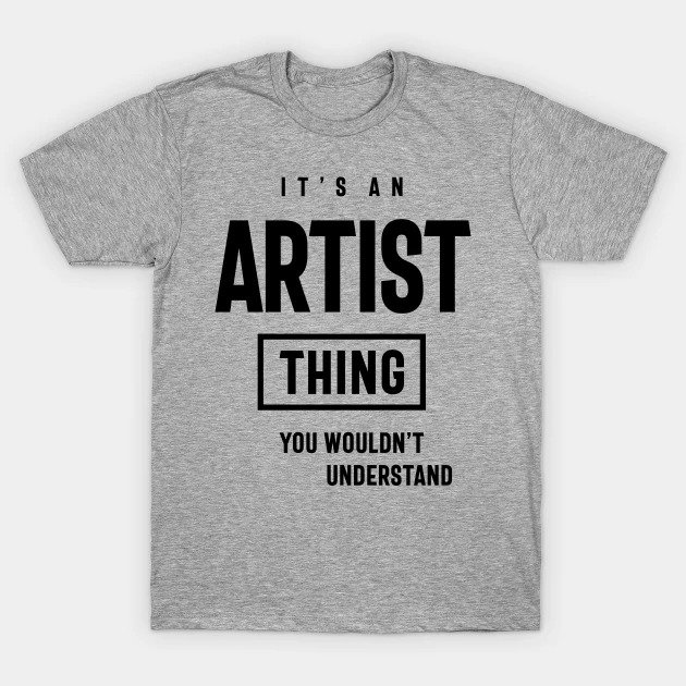 It's an artist thing shirt - Must have T-Shirts for Creatives