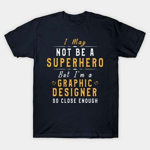 Not a superhero Graphic Designer T-Shirt - Must have T-Shirts for Creatives