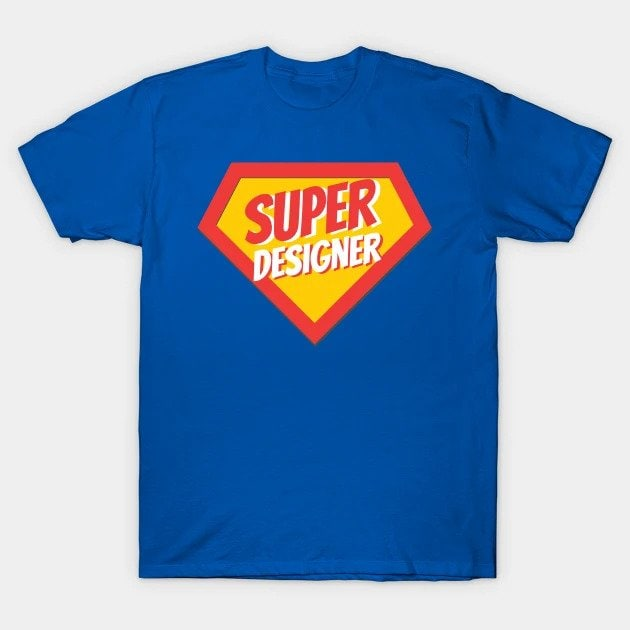 Super Designer T-shirt - Must have T-Shirts for Creatives